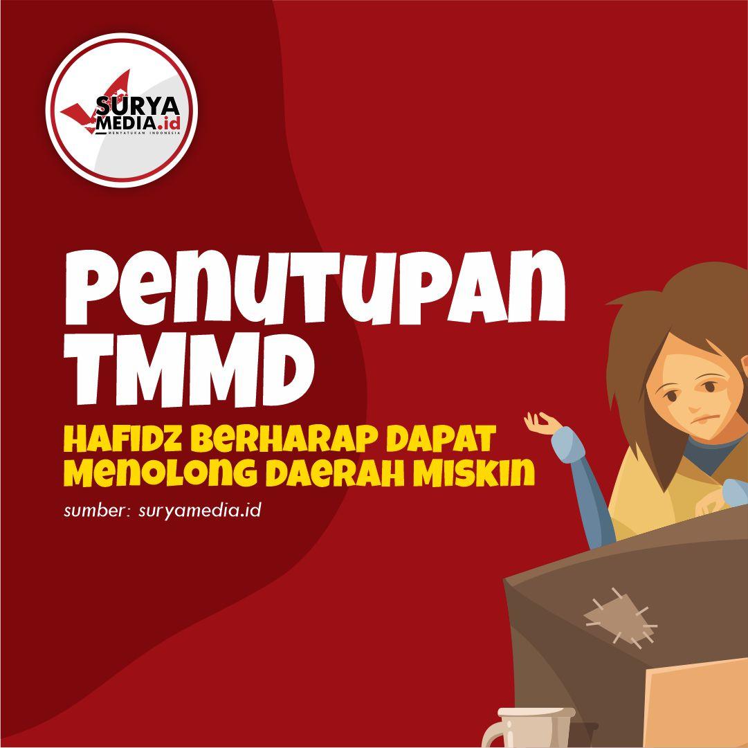 Penutupan TMMD, Hafidz Berharap Dapat Menolong Daerah Miskin A
