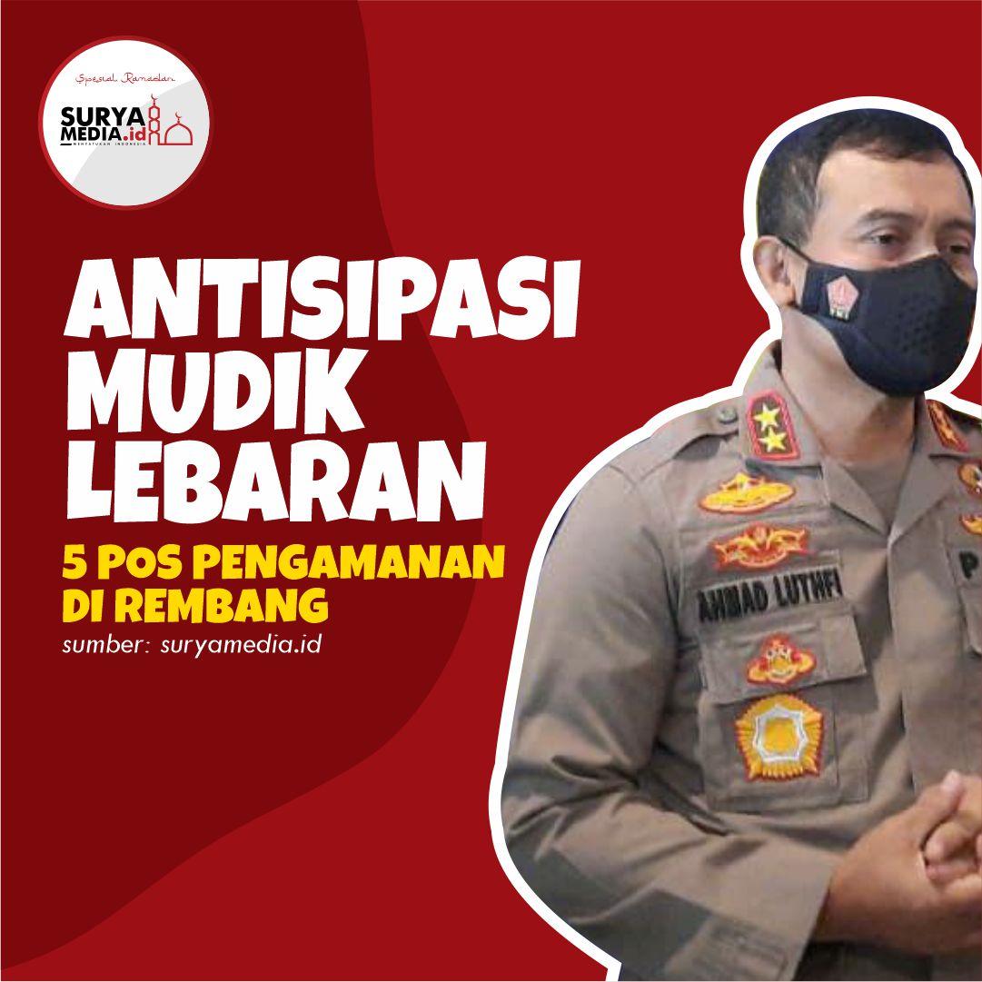 Antisipasi Mudik Lebaran, 5 Pos Pengamanan di Rembang A