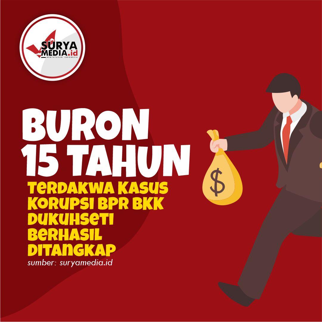 Buron 15 Tahun, Terdakwa Kasus Korupsi BPR BKK Dukuhseti Berhasil Ditangkap A