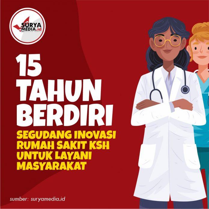 15 Tahun Berdiri, Segudang Inovasi Rumah Sakit KSH untuk Layani Masyarakat