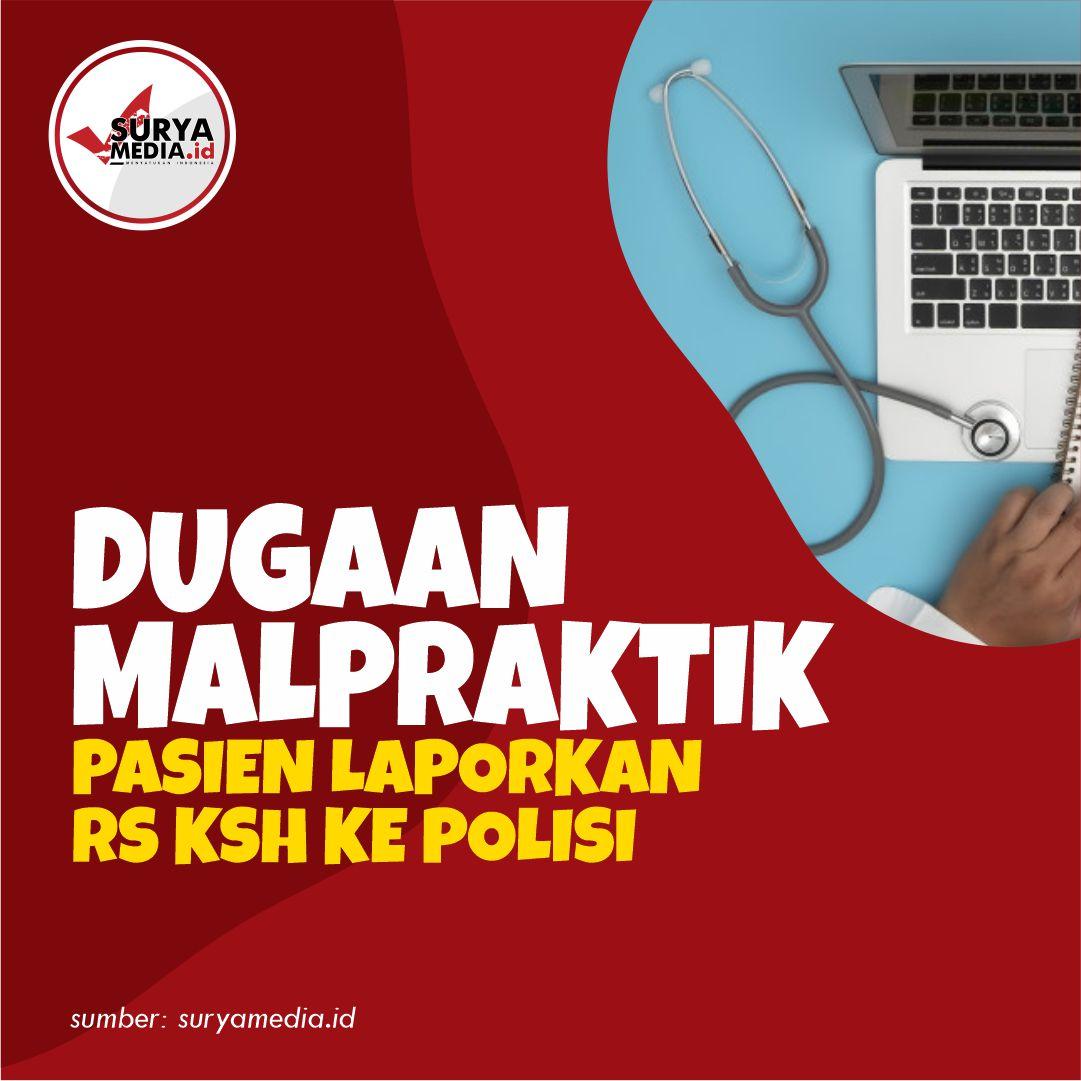 Dugaan Malpraktik, Pasien Laporkan RS KSH ke Polisi A