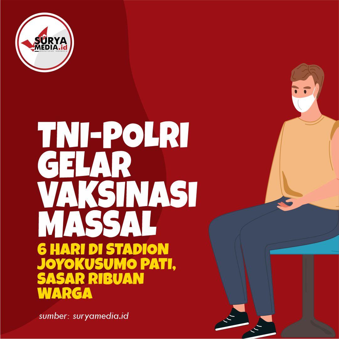 TNI-Polri Gelar Vaksinasi Massal 6 Hari di Stadion Joyokusumo Pati, Sasar Ribuan Warga A