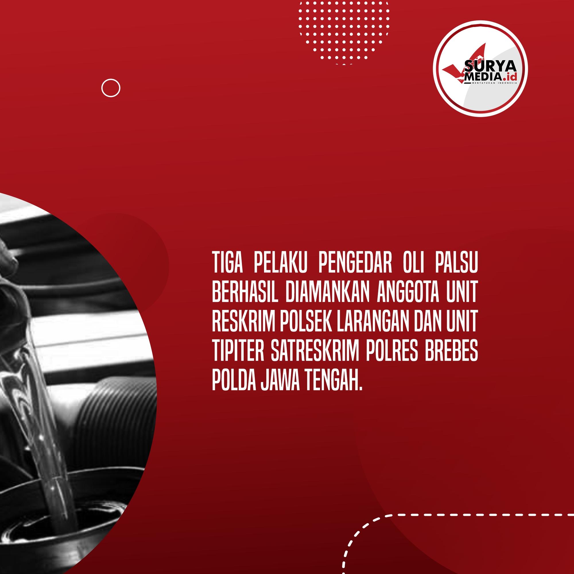 Tiga Pengedar Oli Palsu Diringkus Polisi di Brebes