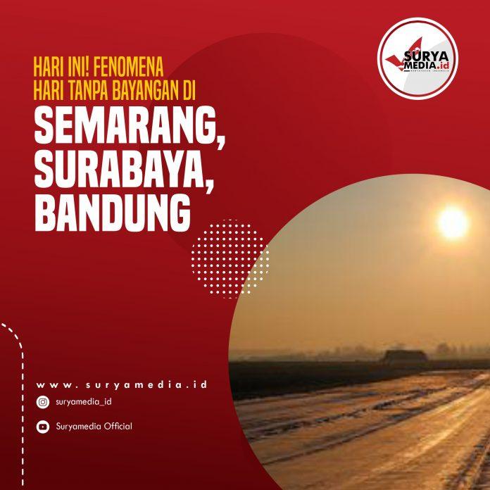 Hari Ini! Fenomena Hari Tanpa Bayangan di Semarang, Surabaya, Bandung