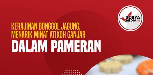 Kerajinan Bonggol Jagung, Menarik Minat Atikoh Ganjar dalam Pameran