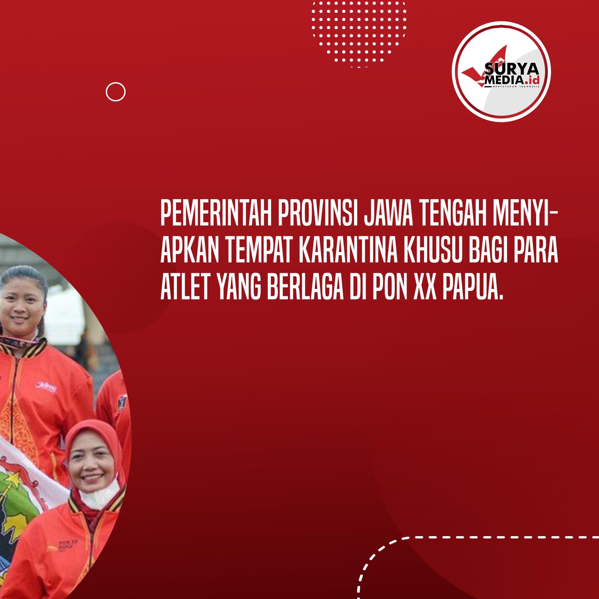 Pemerintah provinsi Jawa Tengah menyi- apkan tempat karantina khusu bagi para atlet yang berlaga di PON XX Papua.